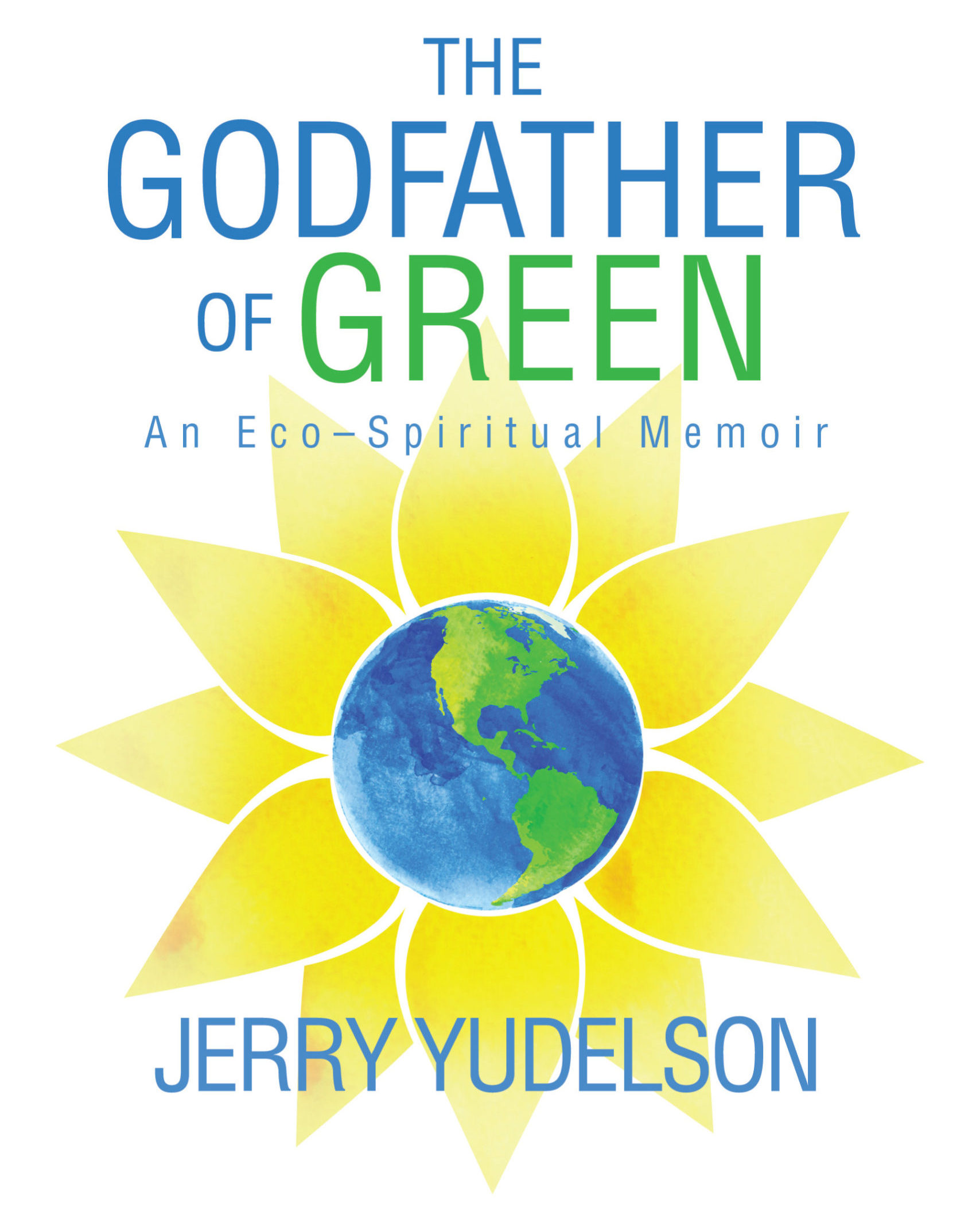"Cover of ""The Godfather of Green: An Eco-Spiritual Memoir"""